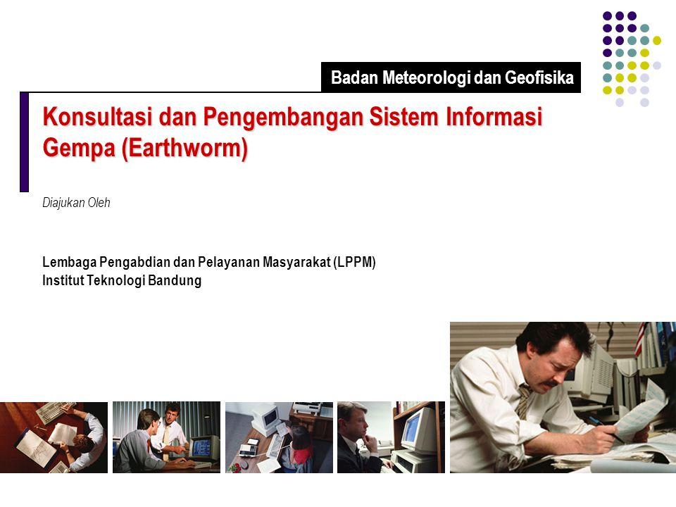 Konsultasi dan Pengembangan Sistem Informasi Gempa (Earthworm) Diajukan Oleh Lembaga Pengabdian dan Pelayanan Masyarakat (LPPM) Institut Teknologi Bandung Badan Meteorologi dan Geofisika