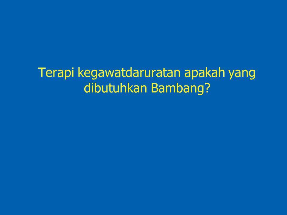 Terapi kegawatdaruratan apakah yang dibutuhkan Bambang?