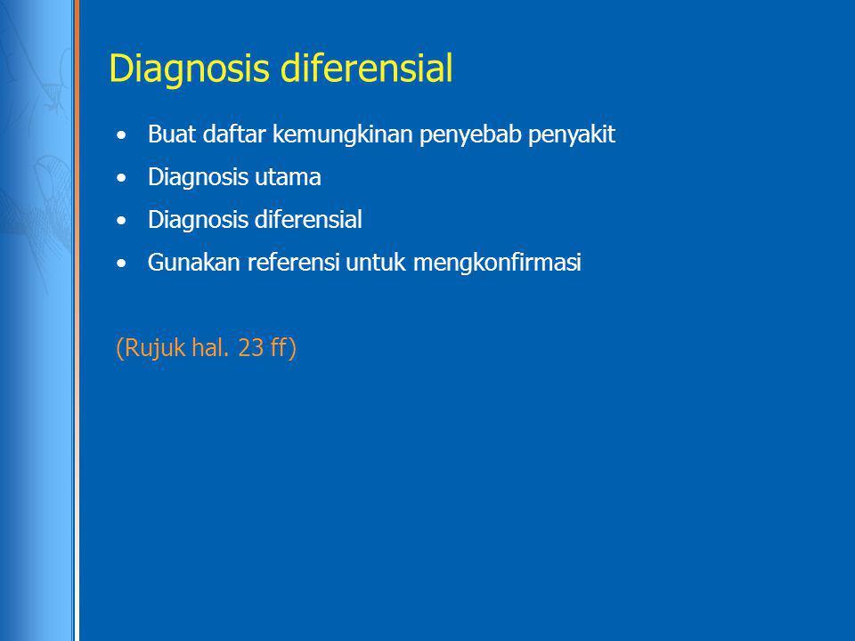 Diagnosis diferensial Buat daftar kemungkinan penyebab penyakit Diagnosis utama Diagnosis diferensial Gunakan referensi untuk mengkonfirmasi (Rujuk ha