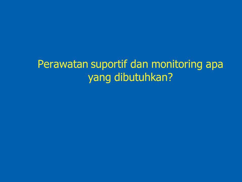 Perawatan suportif dan monitoring apa yang dibutuhkan?