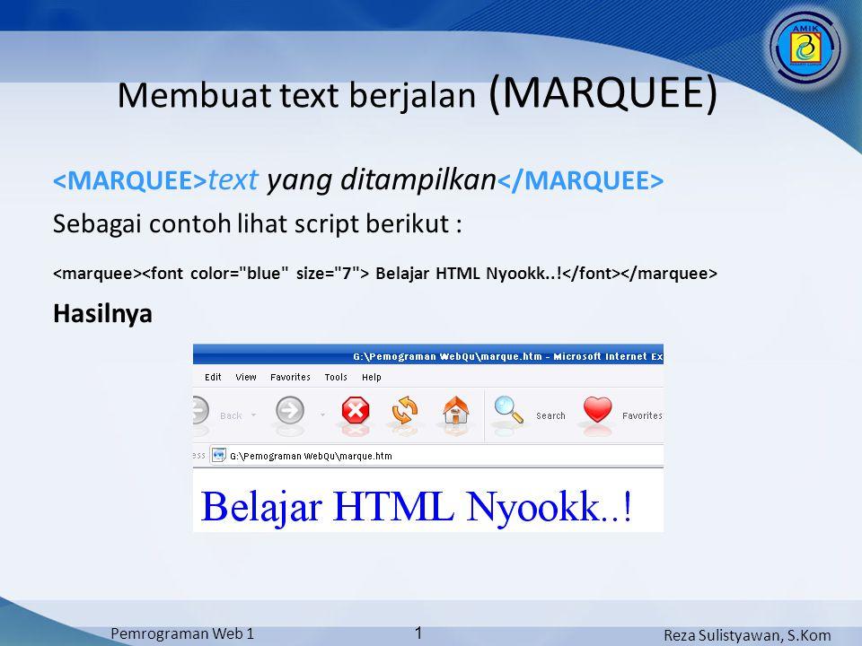 Reza Sulistyawan, S.Kom Pemrograman Web 1 1 text yang ditampilkan Sebagai contoh lihat script berikut : Belajar HTML Nyookk...