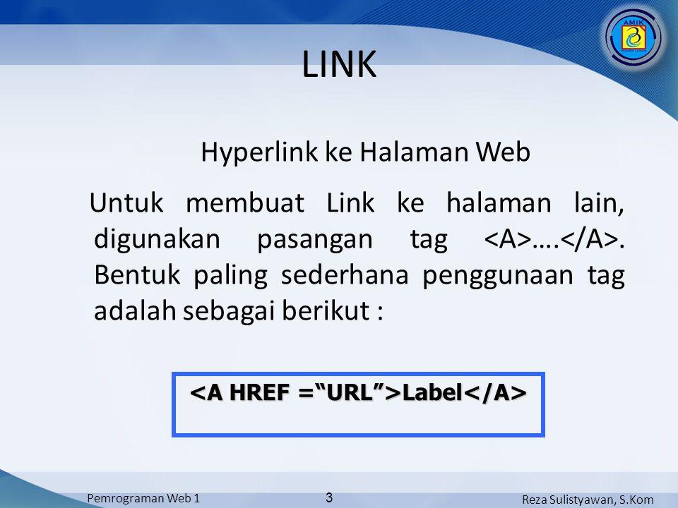 Reza Sulistyawan, S.Kom Pemrograman Web 1 3 LINK Hyperlink ke Halaman Web Untuk membuat Link ke halaman lain, digunakan pasangan tag …..