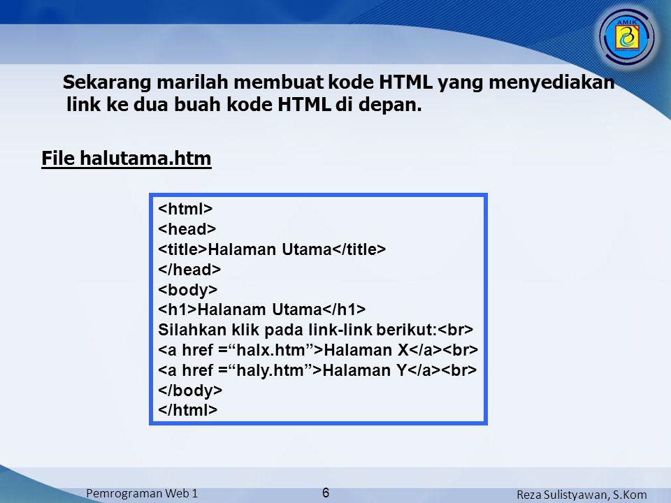 Reza Sulistyawan, S.Kom Pemrograman Web 1 6 Sekarang marilah membuat kode HTML yang menyediakan link ke dua buah kode HTML di depan.