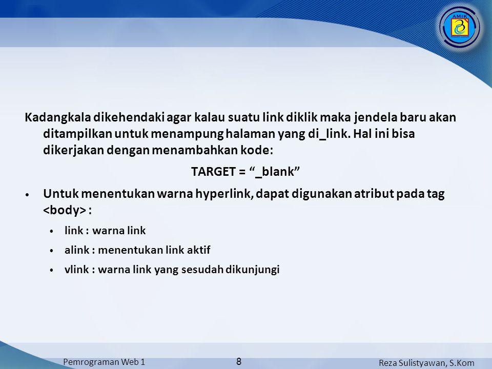 Reza Sulistyawan, S.Kom Pemrograman Web 1 8 Kadangkala dikehendaki agar kalau suatu link diklik maka jendela baru akan ditampilkan untuk menampung halaman yang di_link.