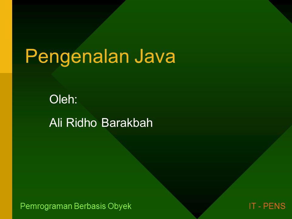 Pengenalan Java Oleh: Ali Ridho Barakbah Pemrograman Berbasis ObyekIT - PENS