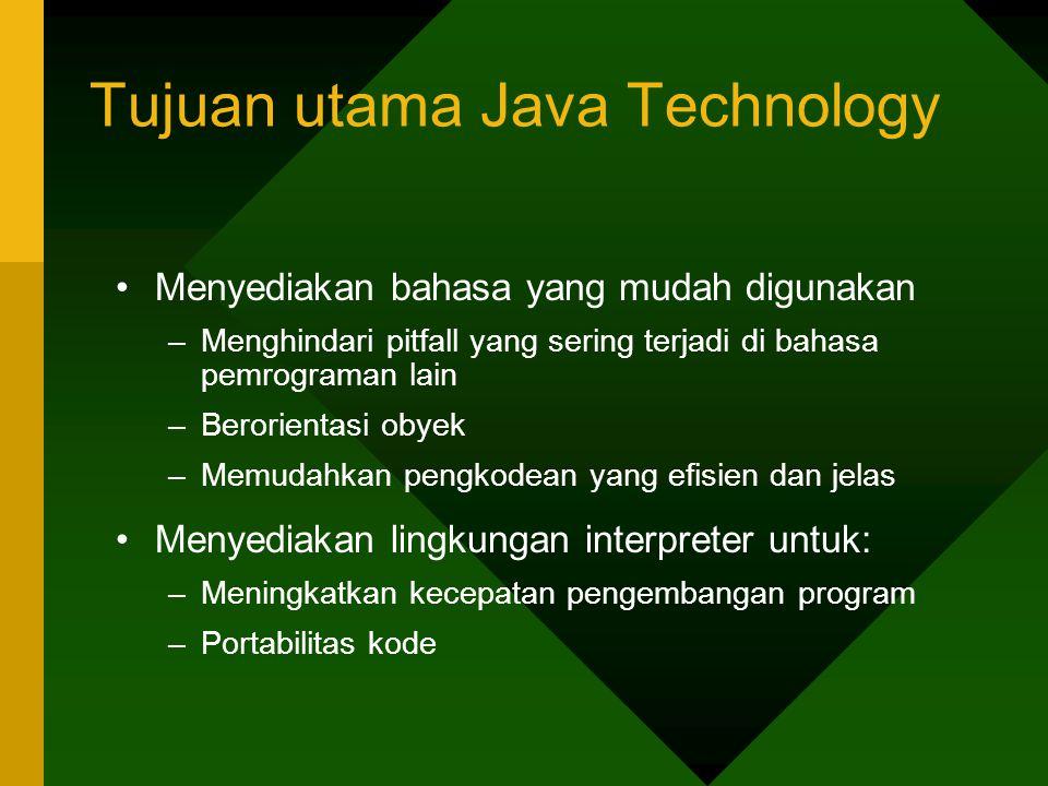 Tujuan utama Java Technology Menyediakan bahasa yang mudah digunakan –Menghindari pitfall yang sering terjadi di bahasa pemrograman lain –Berorientasi