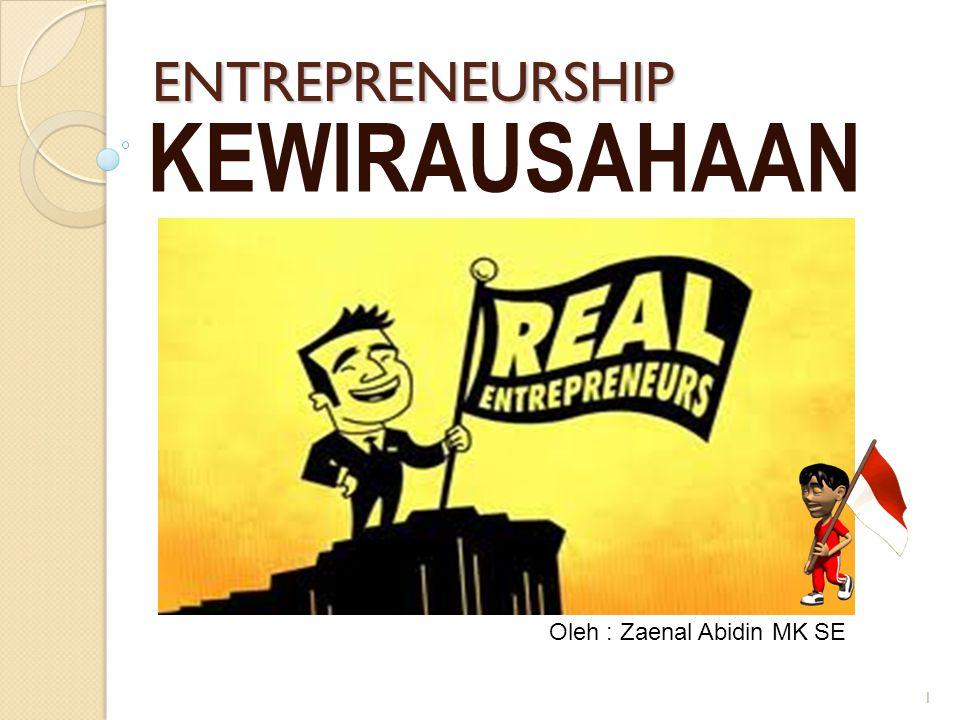 1 ENTREPRENEURSHIP KEWIRAUSAHAAN Oleh : Zaenal Abidin MK SE