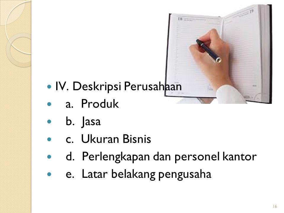 16 IV. Deskripsi Perusahaan a. Produk b. Jasa c. Ukuran Bisnis d. Perlengkapan dan personel kantor e. Latar belakang pengusaha