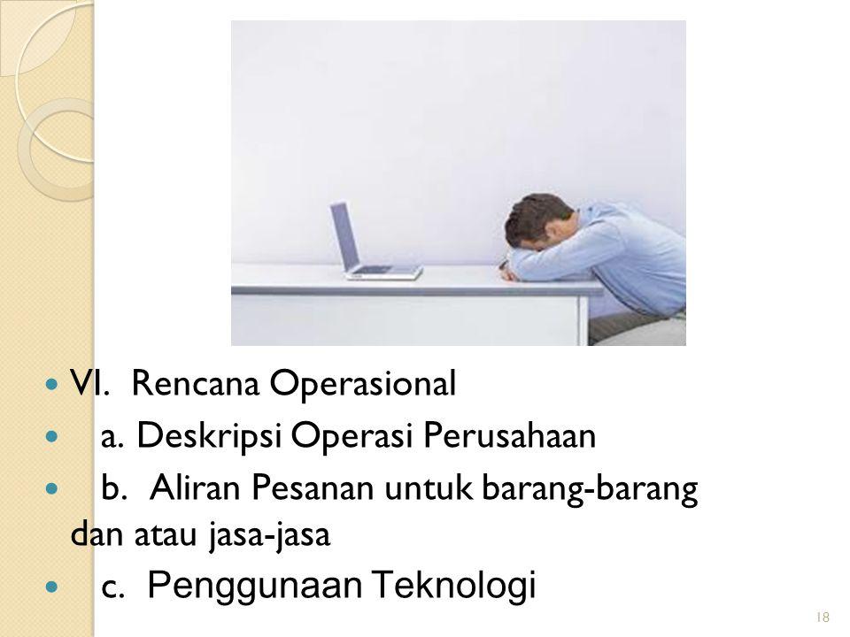18 VI. Rencana Operasional a. Deskripsi Operasi Perusahaan b. Aliran Pesanan untuk barang-barang dan atau jasa-jasa c. Penggunaan Teknologi 18