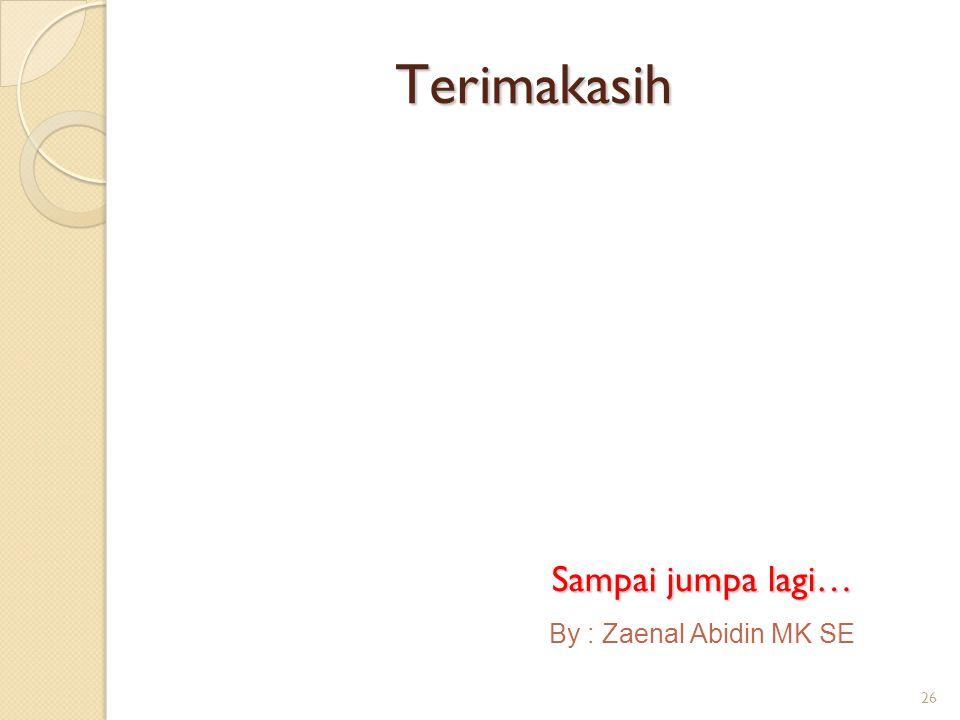 26 Terimakasih By : Zaenal Abidin MK SE Sampai jumpa lagi…