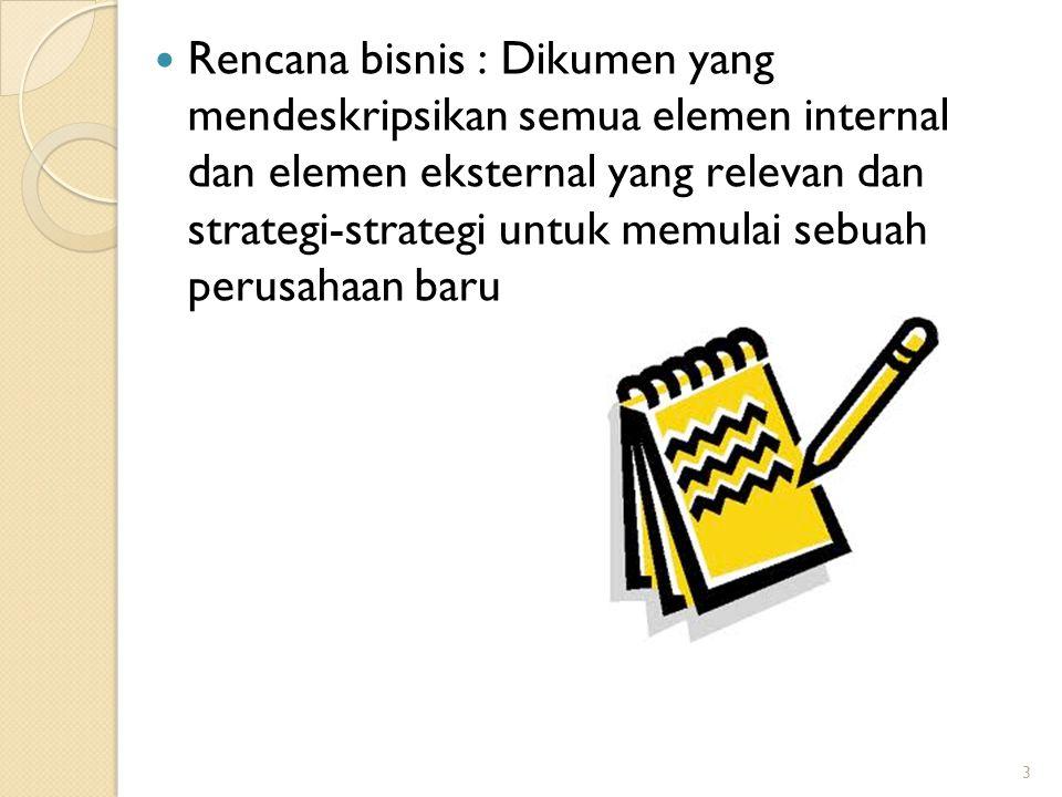 3 Rencana bisnis : Dikumen yang mendeskripsikan semua elemen internal dan elemen eksternal yang relevan dan strategi-strategi untuk memulai sebuah per