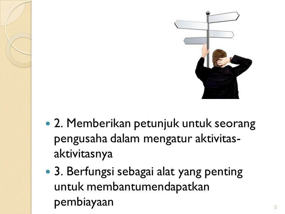 5 2. Memberikan petunjuk untuk seorang pengusaha dalam mengatur aktivitas- aktivitasnya 3. Berfungsi sebagai alat yang penting untuk membantumendapatk