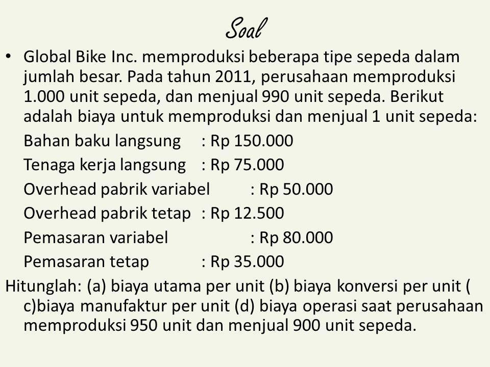 Soal Global Bike Inc. memproduksi beberapa tipe sepeda dalam jumlah besar. Pada tahun 2011, perusahaan memproduksi 1.000 unit sepeda, dan menjual 990