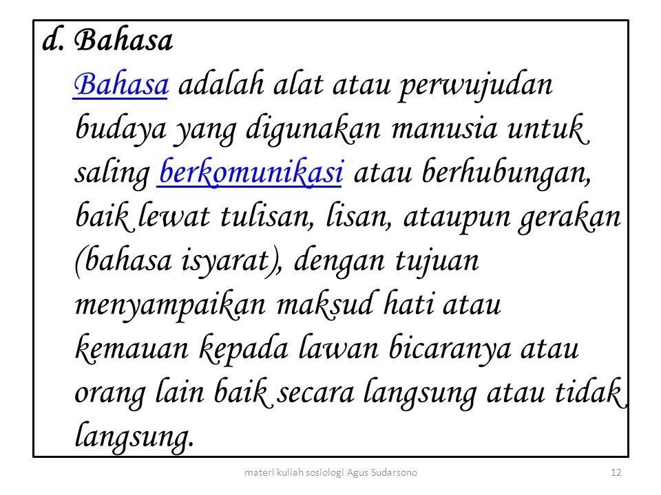 d. Bahasa Bahasa adalah alat atau perwujudan budaya yang digunakan manusia untuk saling berkomunikasi atau berhubungan, baik lewat tulisan, lisan, ata