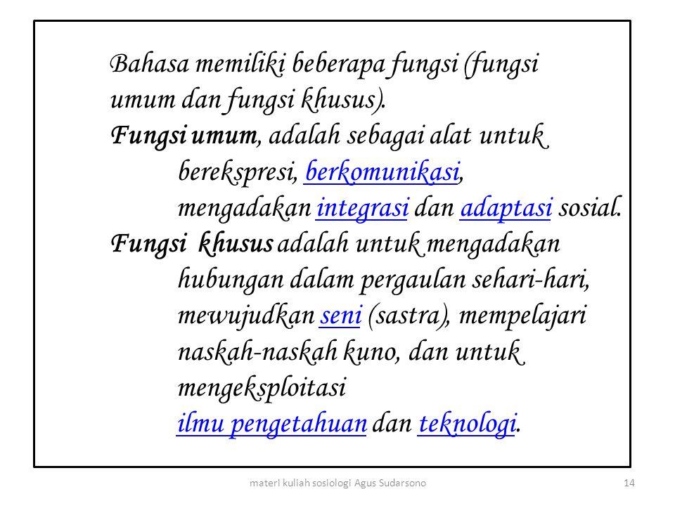 Bahasa memiliki beberapa fungsi (fungsi umum dan fungsi khusus). Fungsi umum, adalah sebagai alat untuk berekspresi, berkomunikasi, mengadakan integra