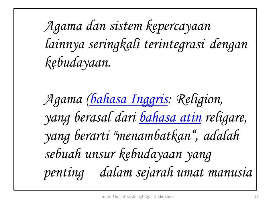 Agama dan sistem kepercayaan lainnya seringkali terintegrasi dengan kebudayaan. Agama (bahasa Inggris: Religion, yang berasal dari bahasa atin religar