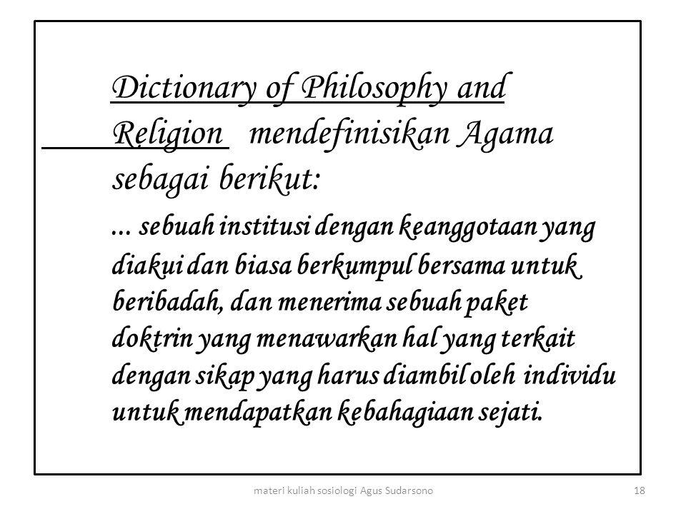 Dictionary of Philosophy and Religion mendefinisikan Agama sebagai berikut:... sebuah institusi dengan keanggotaan yang diakui dan biasa berkumpul ber