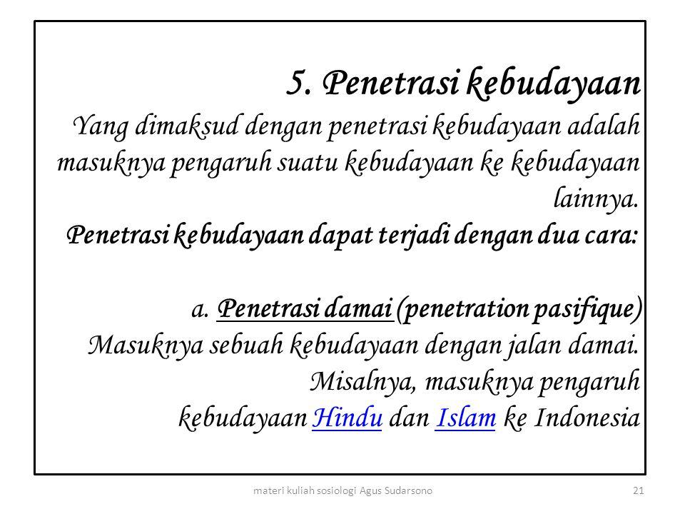 5. Penetrasi kebudayaan Yang dimaksud dengan penetrasi kebudayaan adalah masuknya pengaruh suatu kebudayaan ke kebudayaan lainnya. Penetrasi kebudayaa