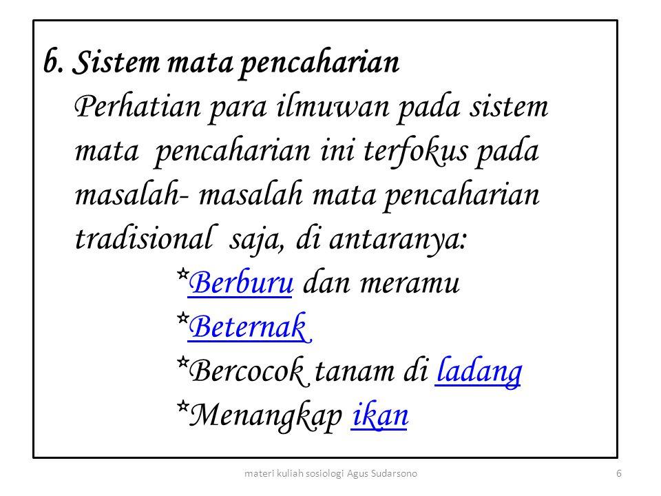 b. Sistem mata pencaharian Perhatian para ilmuwan pada sistem mata pencaharian ini terfokus pada masalah- masalah mata pencaharian tradisional saja, d