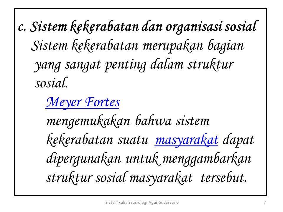 c. Sistem kekerabatan dan organisasi sosial Sistem kekerabatan merupakan bagian yang sangat penting dalam struktur sosial. Meyer Fortes mengemukakan b