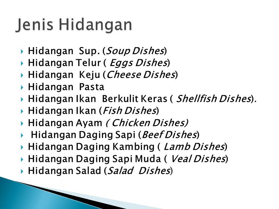  Hidangan Sup. (Soup Dishes)  Hidangan Telur ( Eggs Dishes)  Hidangan Keju (Cheese Dishes)  Hidangan Pasta  Hidangan Ikan Berkulit Keras ( Shellf