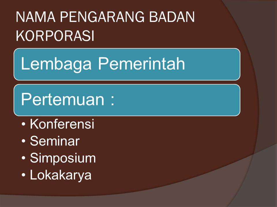 NAMA PENGARANG BADAN KORPORASI Lembaga PemerintahPertemuan : Konferensi Seminar Simposium Lokakarya