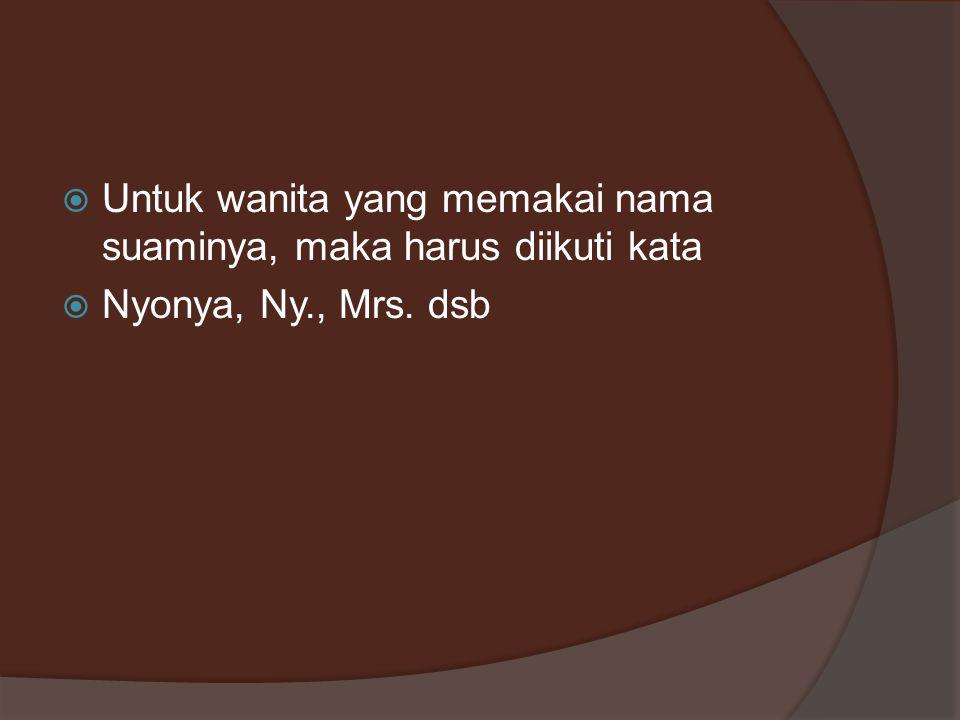  Untuk wanita yang memakai nama suaminya, maka harus diikuti kata  Nyonya, Ny., Mrs. dsb