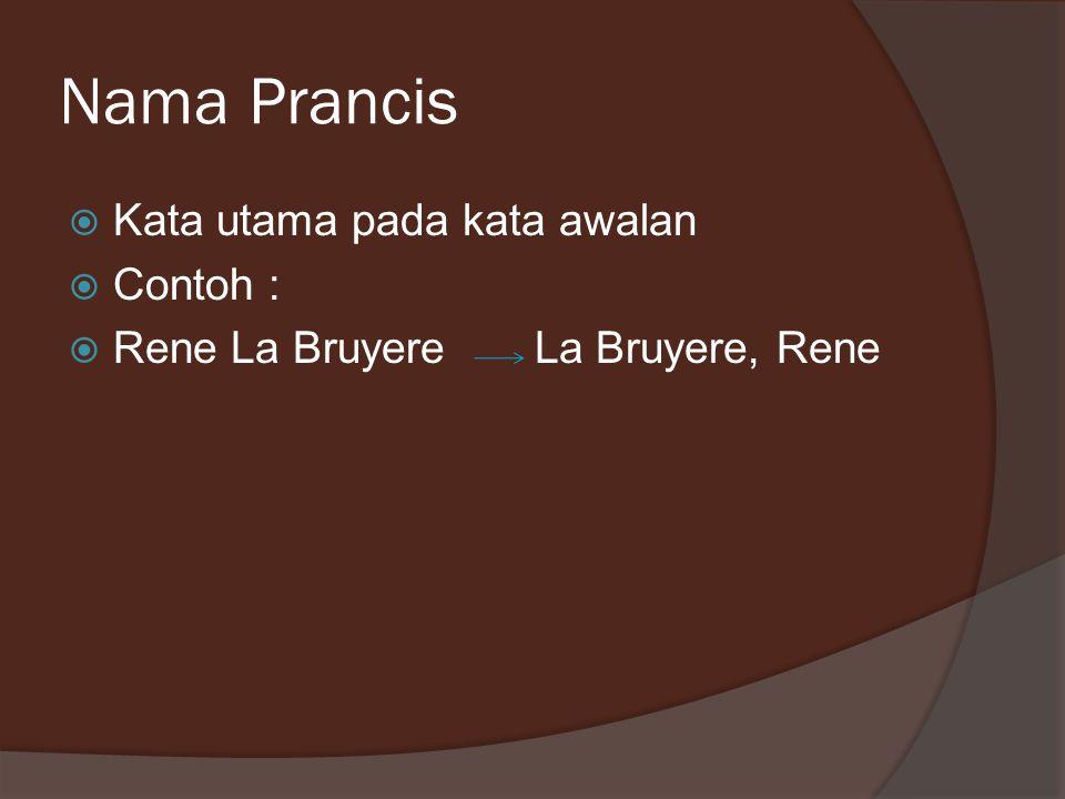 Nama Prancis  Kata utama pada kata awalan  Contoh :  Rene La Bruyere La Bruyere, Rene