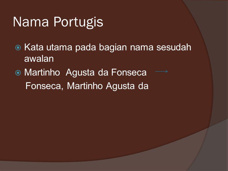Nama Portugis  Kata utama pada bagian nama sesudah awalan  Martinho Agusta da Fonseca Fonseca, Martinho Agusta da