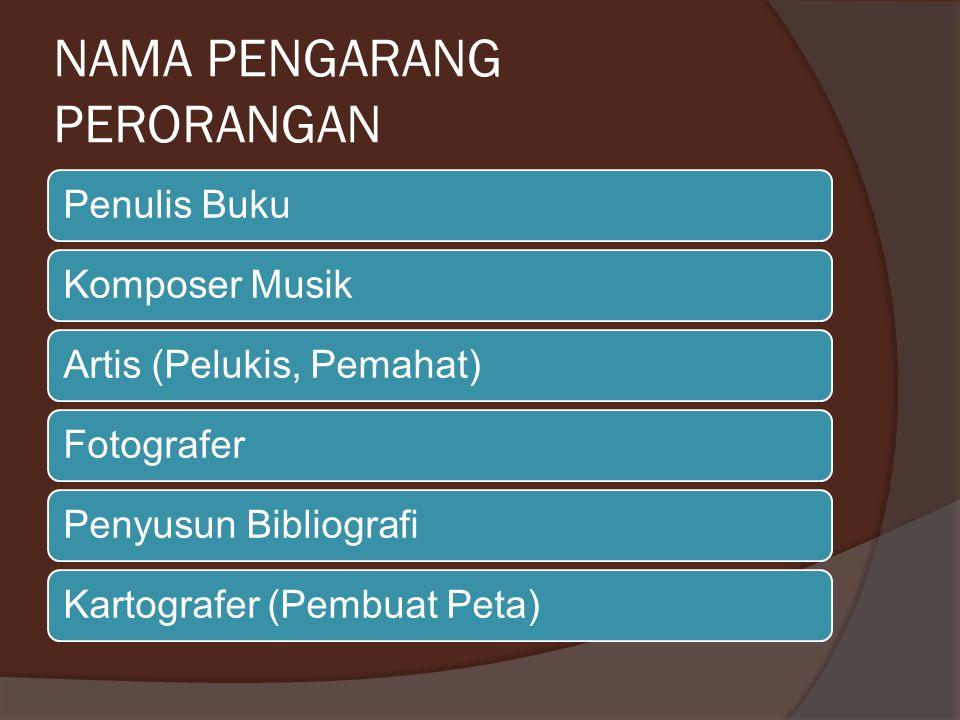NAMA PENGARANG PERORANGAN Penulis BukuKomposer MusikArtis (Pelukis, Pemahat)FotograferPenyusun BibliografiKartografer (Pembuat Peta)