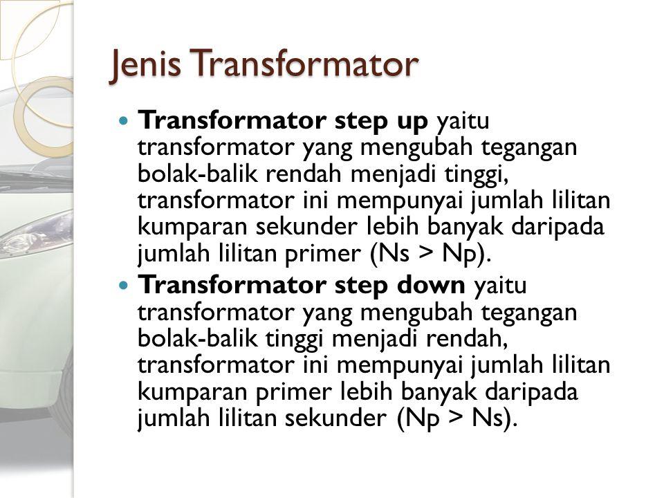 Jenis Transformator Transformator step up yaitu transformator yang mengubah tegangan bolak-balik rendah menjadi tinggi, transformator ini mempunyai ju