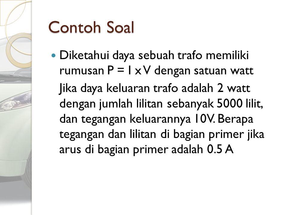 Contoh Soal Diketahui daya sebuah trafo memiliki rumusan P = I x V dengan satuan watt Jika daya keluaran trafo adalah 2 watt dengan jumlah lilitan seb