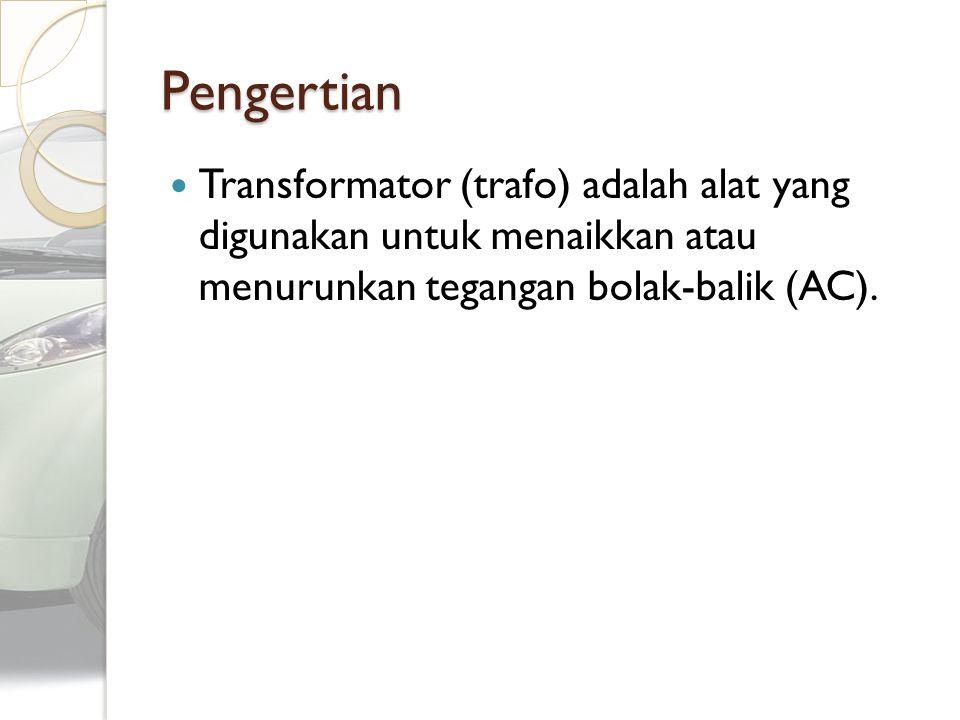 Pengertian Transformator (trafo) adalah alat yang digunakan untuk menaikkan atau menurunkan tegangan bolak-balik (AC).