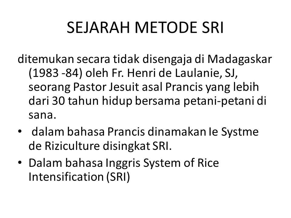 SEJARAH METODE SRI ditemukan secara tidak disengaja di Madagaskar (1983 -84) oleh Fr. Henri de Laulanie, SJ, seorang Pastor Jesuit asal Prancis yang l