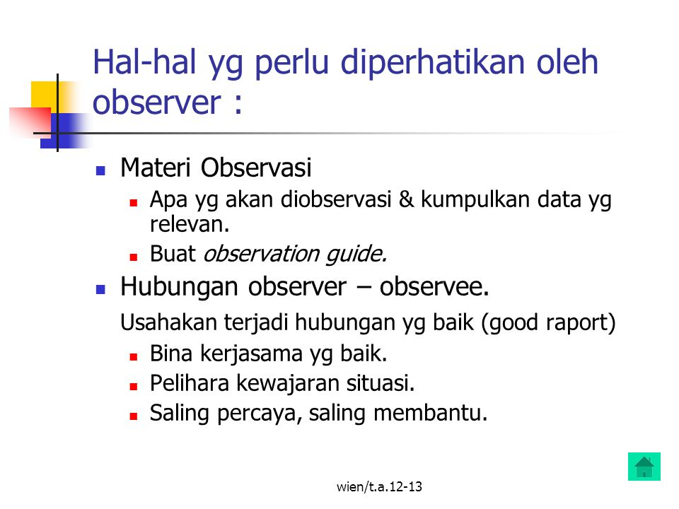 wien/t.a.12-13 Hal-hal yg perlu diperhatikan oleh observer : Materi Observasi Apa yg akan diobservasi & kumpulkan data yg relevan.