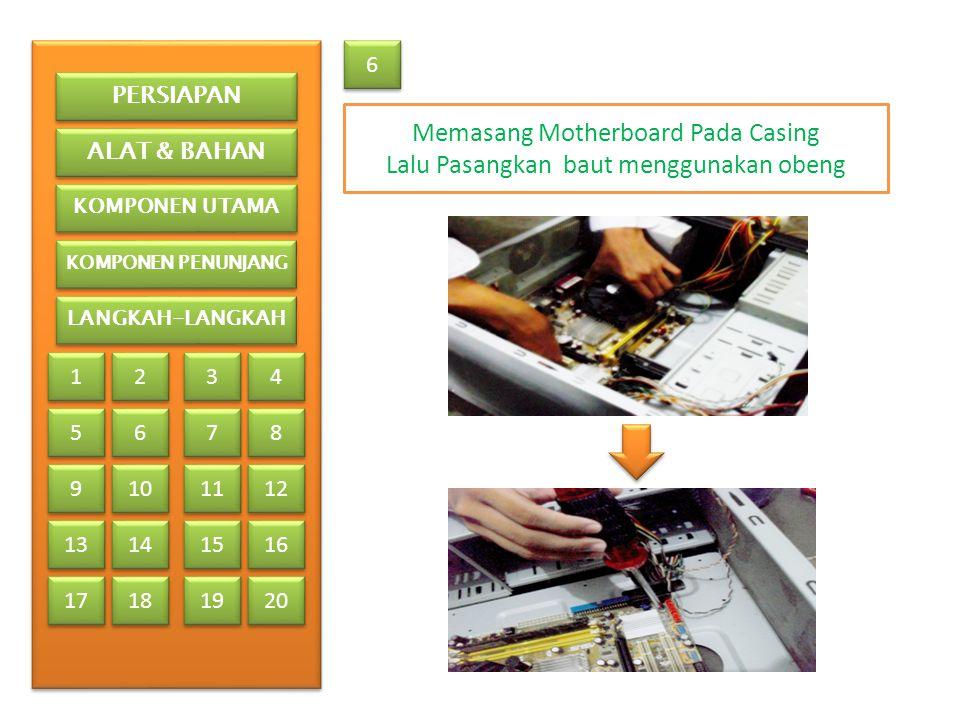 6 6 Memasang Motherboard Pada Casing Lalu Pasangkan baut menggunakan obeng PERSIAPAN ALAT & BAHAN KOMPONEN UTAMA KOMPONEN PENUNJANG LANGKAH-LANGKAH 1