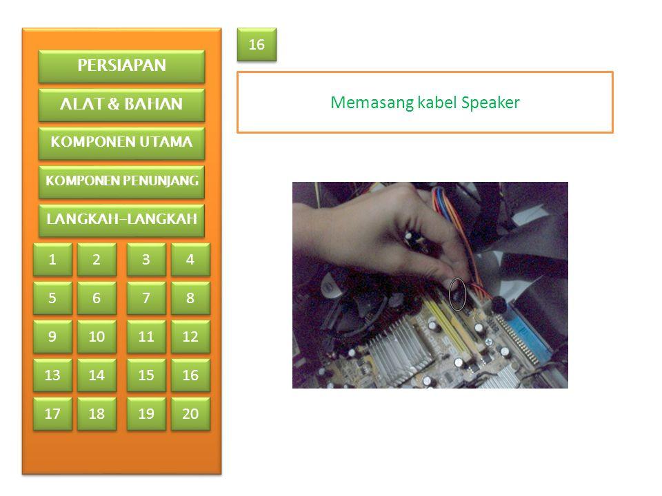Memasang kabel Speaker 16 PERSIAPAN ALAT & BAHAN KOMPONEN UTAMA KOMPONEN PENUNJANG LANGKAH-LANGKAH 1 1 2 2 3 3 4 4 5 5 6 6 7 7 8 8 9 9 13 17 10 11 12