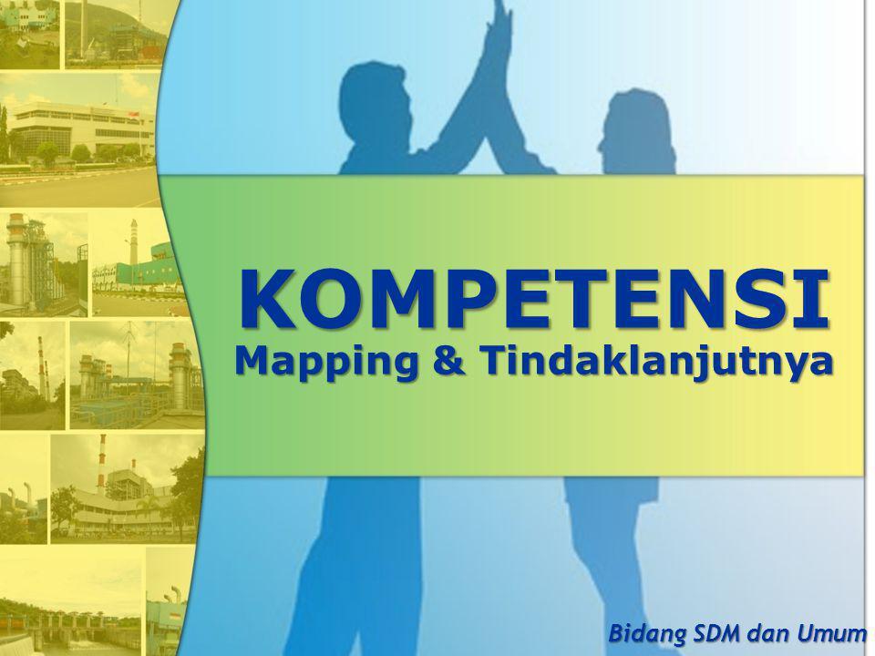 KOMPETENSI Mapping & Tindaklanjutnya Bidang SDM dan Umum