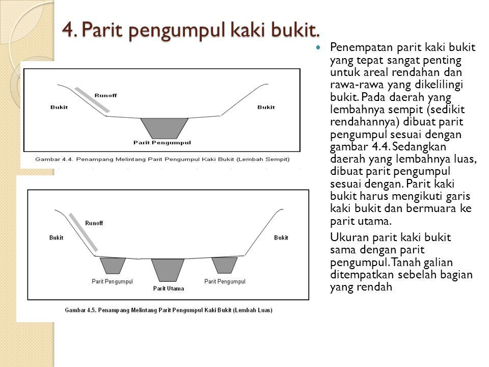 4. Parit pengumpul kaki bukit. Penempatan parit kaki bukit yang tepat sangat penting untuk areal rendahan dan rawa-rawa yang dikelilingi bukit. Pada d