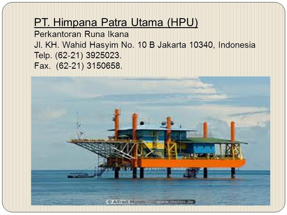 PT. Himpana Patra Utama (HPU) Perkantoran Runa Ikana Jl. KH. Wahid Hasyim No. 10 B Jakarta 10340, Indonesia Telp. (62-21) 3925023. Fax. (62-21) 315065