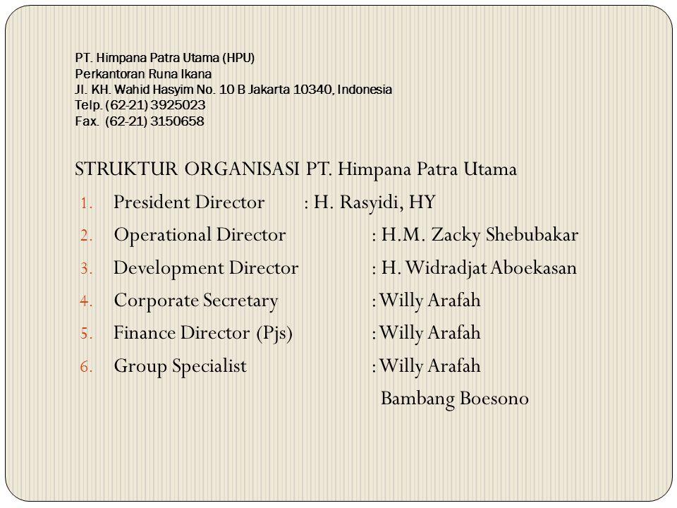 PT. Himpana Patra Utama (HPU) Perkantoran Runa Ikana Jl. KH. Wahid Hasyim No. 10 B Jakarta 10340, Indonesia Telp. (62-21) 3925023 Fax. (62-21) 3150658