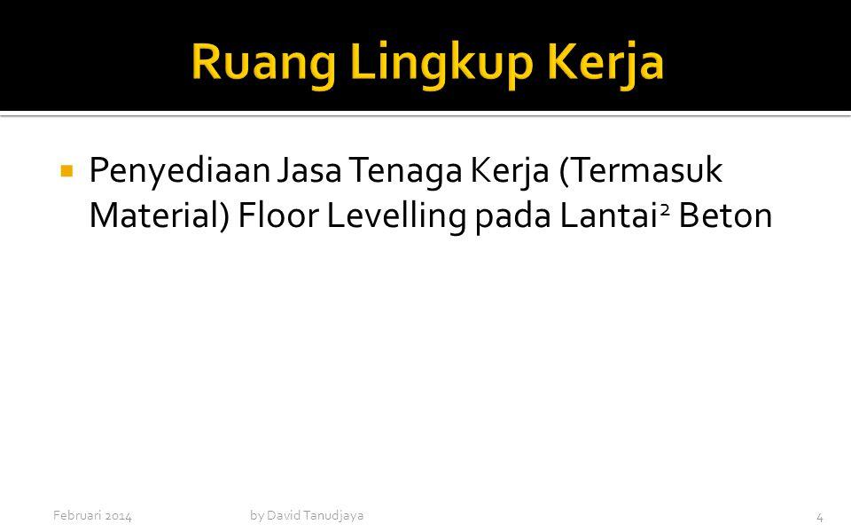  Penyediaan Jasa Tenaga Kerja (Termasuk Material) Floor Levelling pada Lantai 2 Beton Februari 2014by David Tanudjaya4