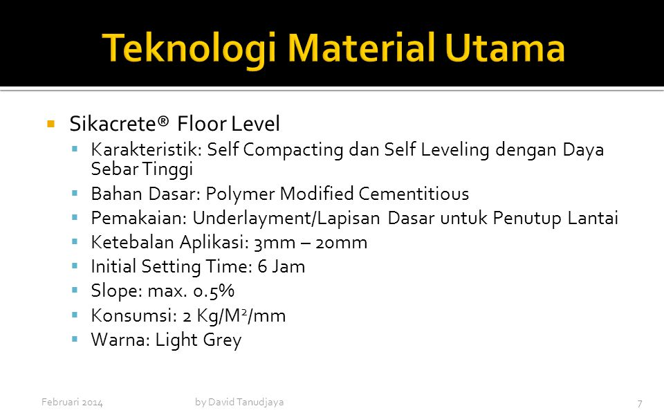  Sikacrete® Floor Level  Karakteristik: Self Compacting dan Self Leveling dengan Daya Sebar Tinggi  Bahan Dasar: Polymer Modified Cementitious  Pe
