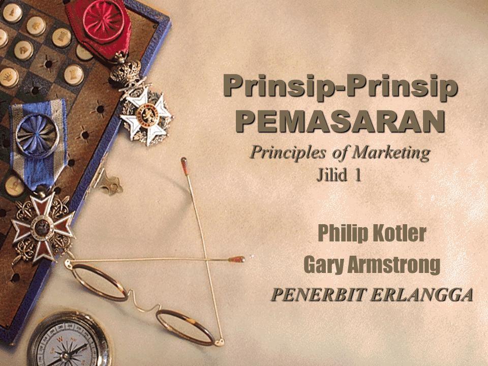 Prinsip-Prinsip PEMASARAN Principles of Marketing Jilid 1 Philip Kotler Gary Armstrong PENERBIT ERLANGGA