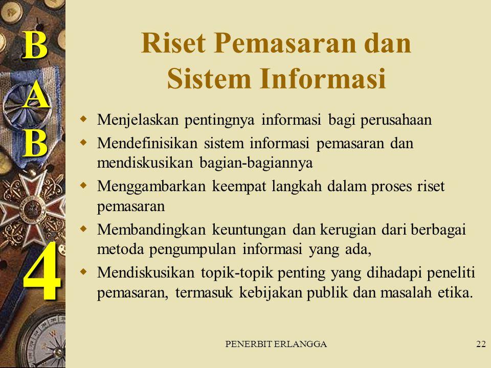 PENERBIT ERLANGGA22 Riset Pemasaran dan Sistem Informasi  Menjelaskan pentingnya informasi bagi perusahaan  Mendefinisikan sistem informasi pemasara
