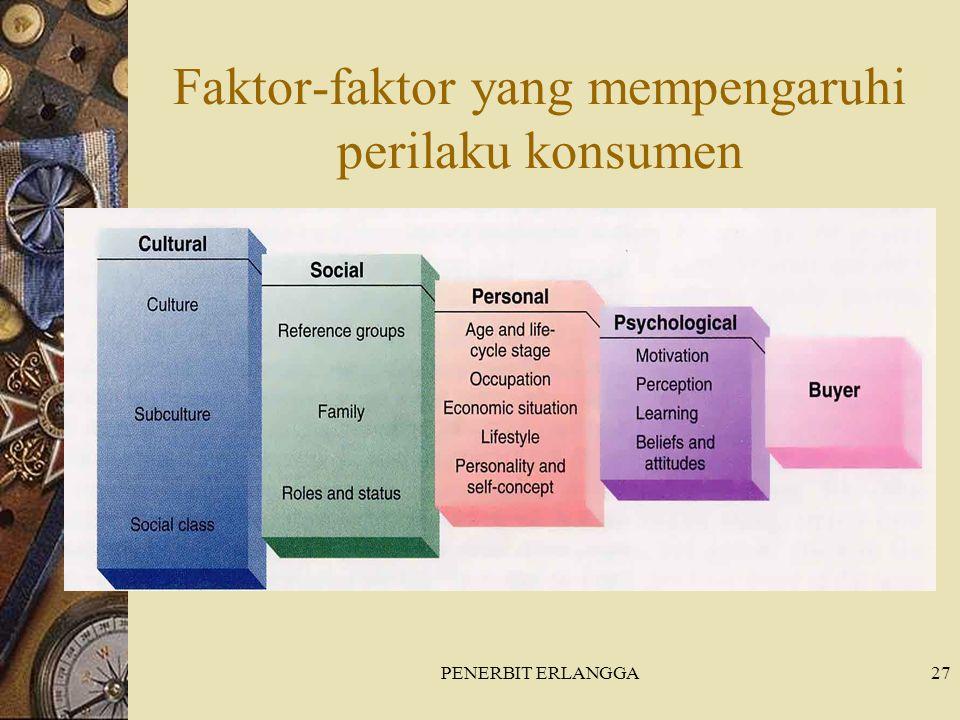 PENERBIT ERLANGGA27 Faktor-faktor yang mempengaruhi perilaku konsumen