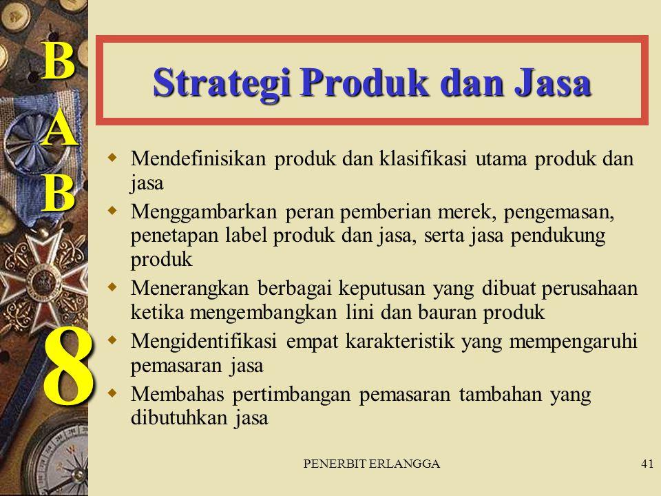 PENERBIT ERLANGGA41 Strategi Produk dan Jasa  Mendefinisikan produk dan klasifikasi utama produk dan jasa  Menggambarkan peran pemberian merek, peng