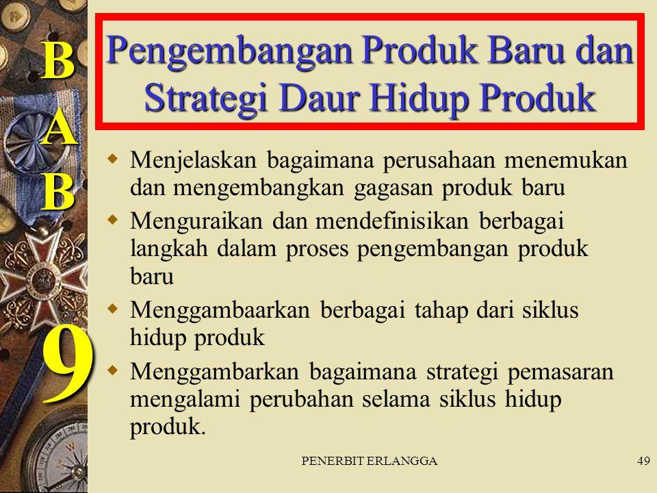 PENERBIT ERLANGGA49 Pengembangan Produk Baru dan Strategi Daur Hidup Produk  Menjelaskan bagaimana perusahaan menemukan dan mengembangkan gagasan pro