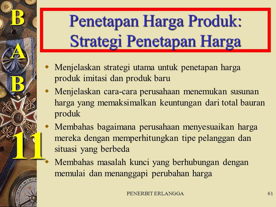 PENERBIT ERLANGGA61 Penetapan Harga Produk: Strategi Penetapan Harga  Menjelaskan strategi utama untuk penetapan harga produk imitasi dan produk baru