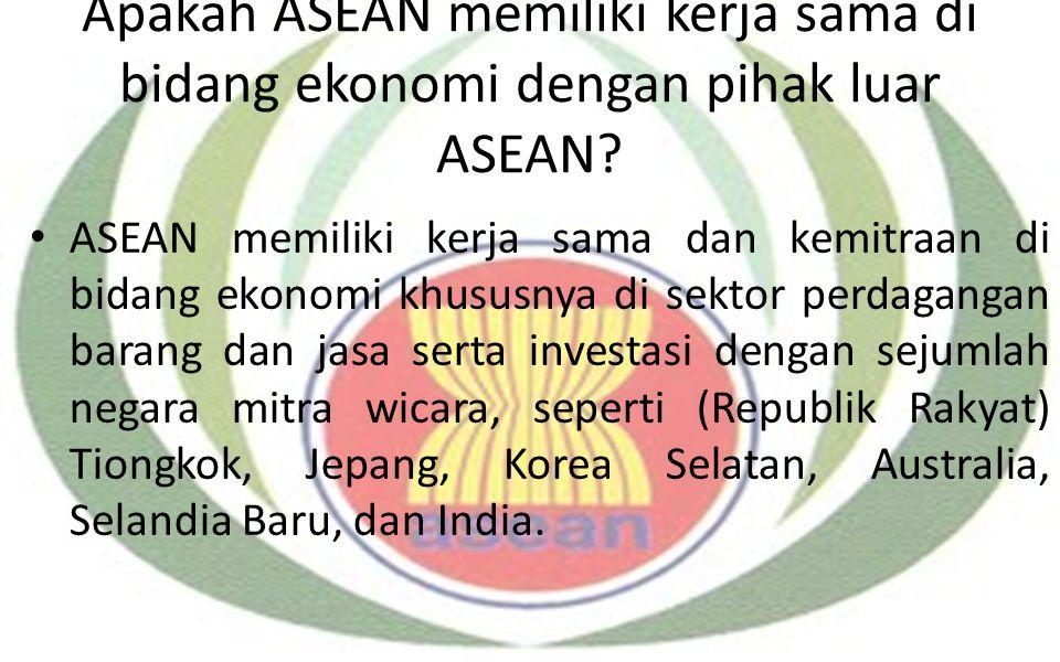 Apakah ASEAN memiliki kerja sama di bidang ekonomi dengan pihak luar ASEAN? ASEAN memiliki kerja sama dan kemitraan di bidang ekonomi khususnya di sek